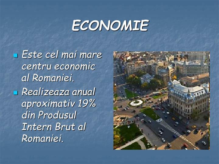 Este cel mai mare centru economic al Romaniei.