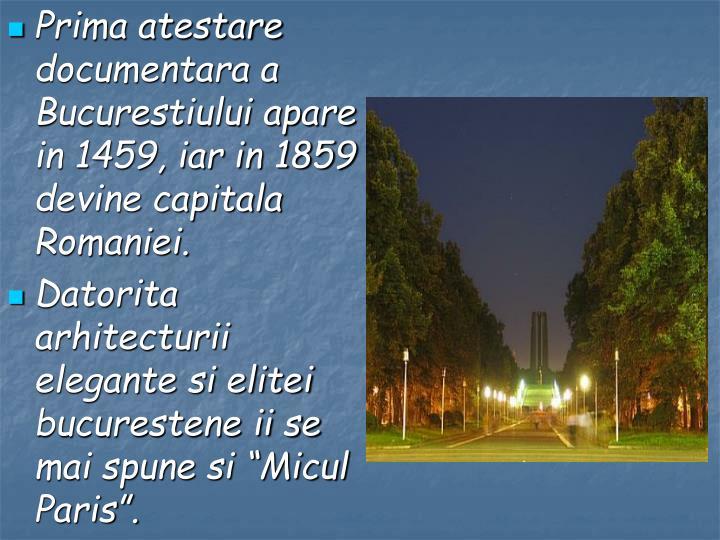 Prima atestare documentara a Bucurestiului apare in 1459, iar in 1859 devine capitala Romaniei.