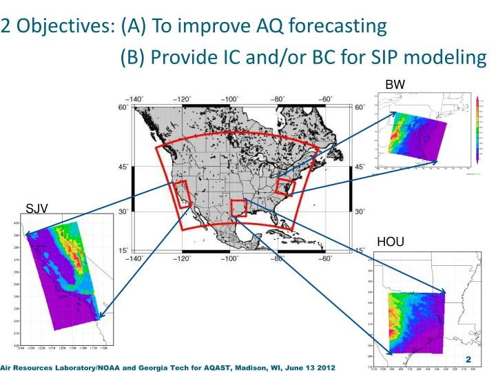 2 objectives a to improve aq forecasting b provide ic and or bc for sip modeling