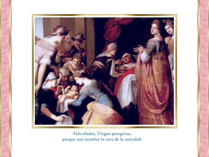 Felicidades, Virgen peregrina,