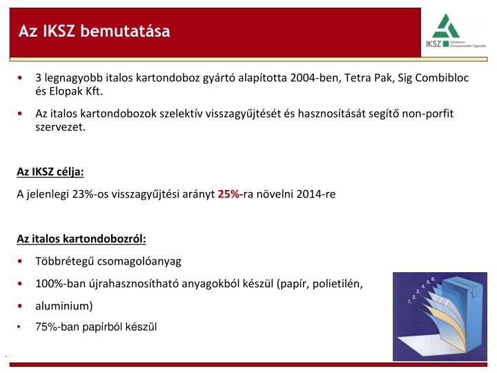 3 legnagyobb italos kartondoboz gyártó alapította 2004-ben, Tetra Pak, Sig Combibloc és Elopak Kft.
