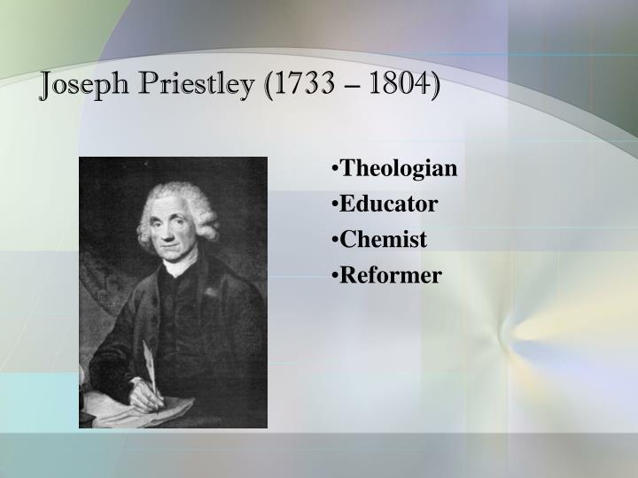 Joseph Priestley (1733 – 1804)