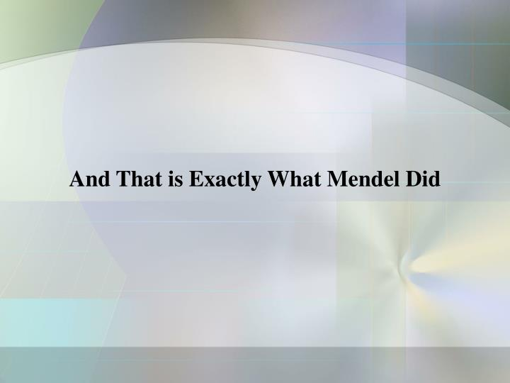 And That is Exactly What Mendel Did