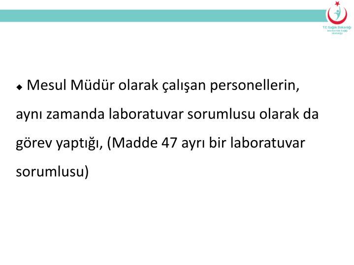 Mesul Mdr olarak alan personellerin, ayn zamanda laboratuvar sorumlusu olarak da grev yapt, (Madde 47 ayr bir laboratuvar sorumlusu)