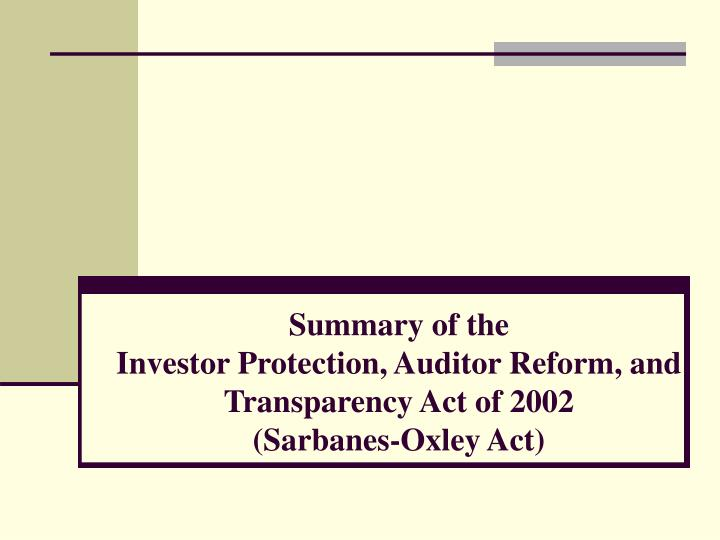 Summary of the investor protection auditor reform and transparency act of 2002 sarbanes oxley act
