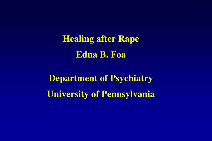 Healing after rape edna b foa department of psychiatry university of pennsylvania
