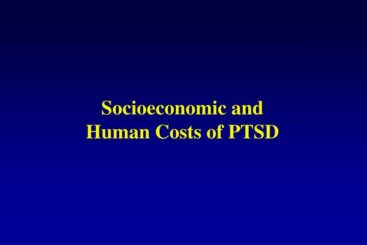 Socioeconomic and Human Costs of PTSD