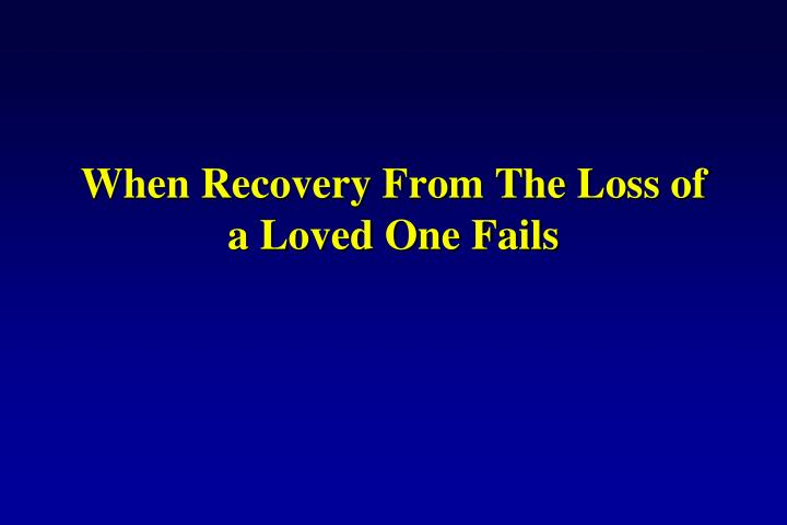 When Recovery From The Loss of a Loved One Fails