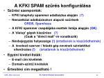 a kfki spam sz r s konfigur l sa