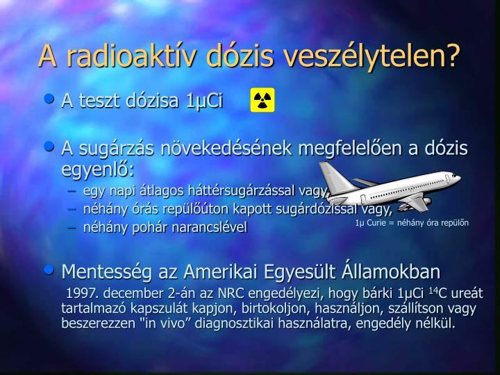 A radioaktív dózis veszélytelen?