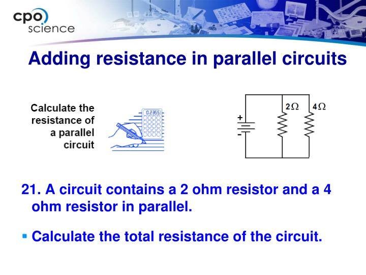 21. A circuit contains a 2 ohm resistor and a 4 ohm resistor in parallel.