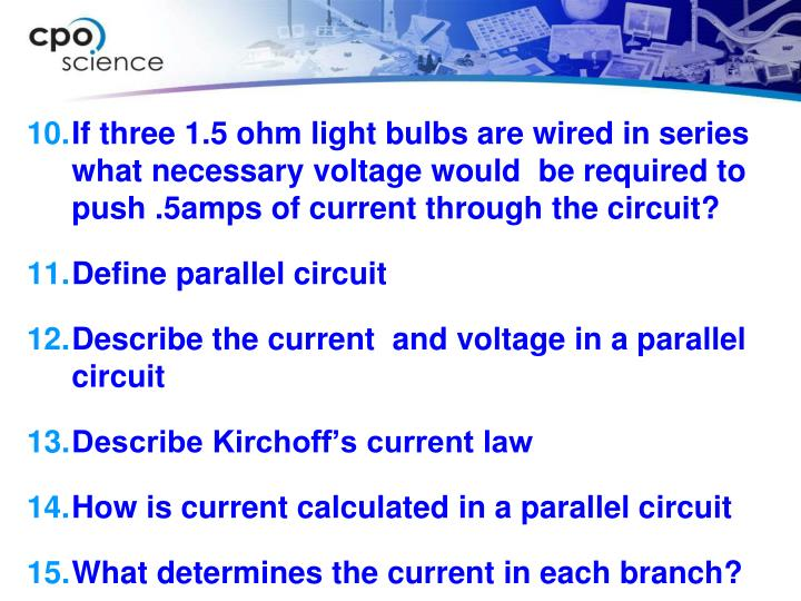 If three 1.5 ohm light bulbs are wired in series what necessary voltage would  be required to push .5amps of current through the circuit?