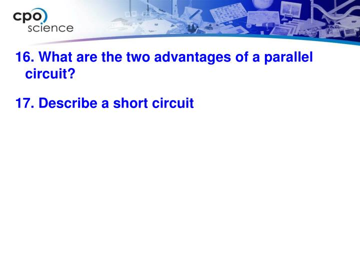 16. What are the two advantages of a parallel circuit?