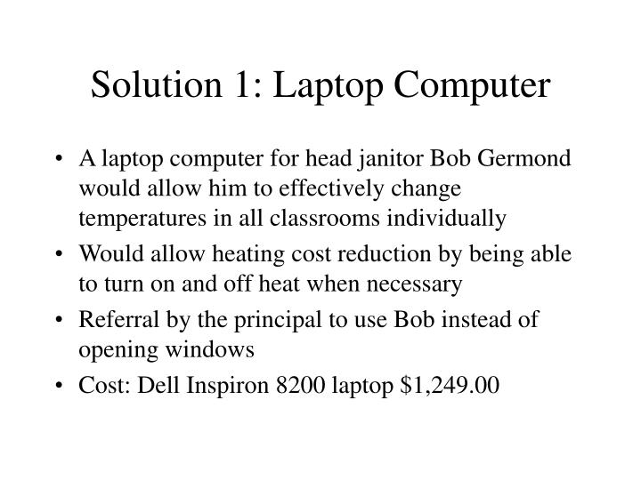 Solution 1: Laptop Computer