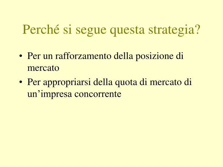 Perché si segue questa strategia?