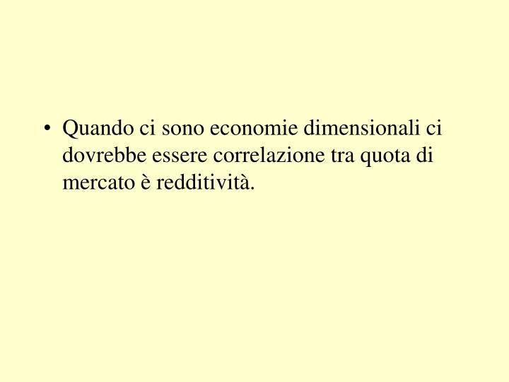 Quando ci sono economie dimensionali ci dovrebbe essere correlazione tra quota di mercato è redditività.