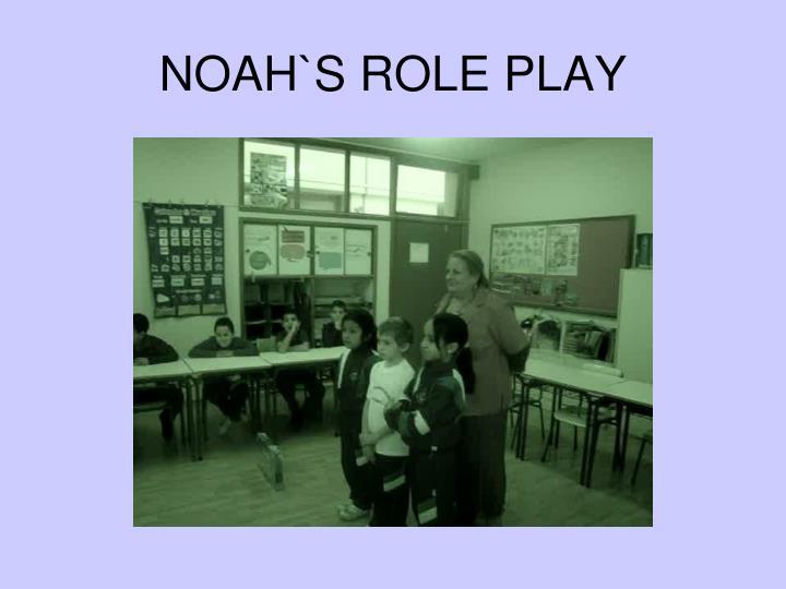 NOAH`S ROLE PLAY