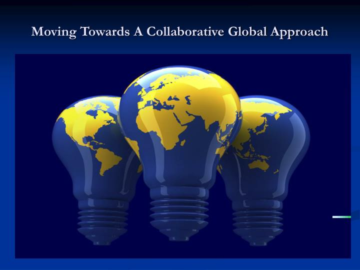 Moving Towards A Collaborative Global Approach