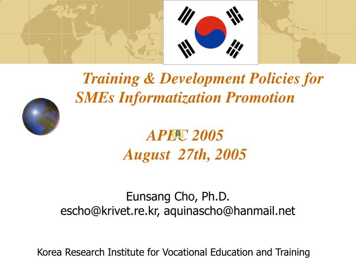 Training development policies for smes informatization promotion apec 2005 august 27th 2005