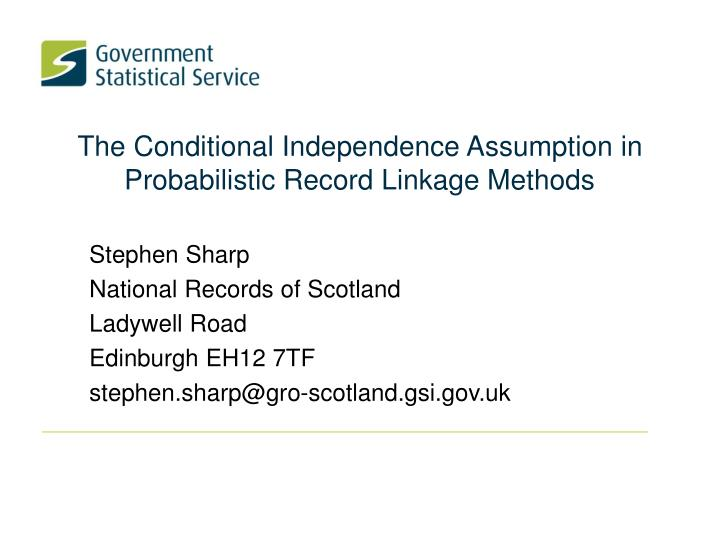 The conditional independence assumption in probabilistic record linkage methods