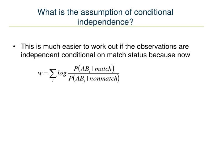 What is the assumption of conditional independence?