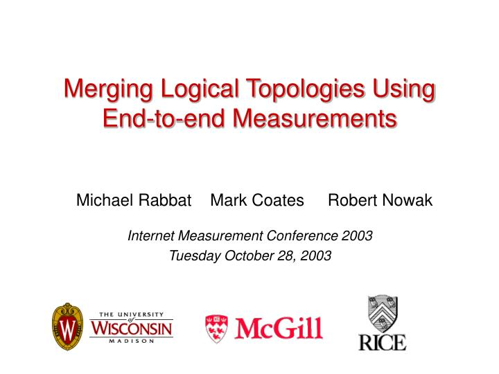 Merging logical topologies using end to end measurements