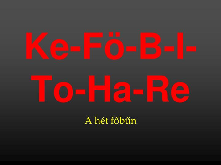 Ke-Fö-B-I-To-Ha-Re