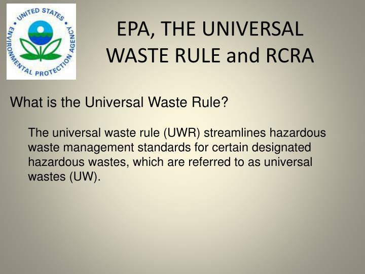 EPA, THE UNIVERSAL WASTE RULE and RCRA