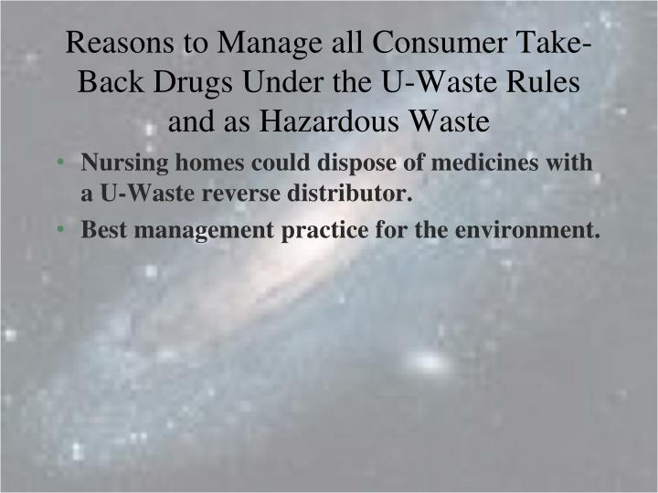 Reasons to Manage all Consumer Take-Back Drugs Under the U-Waste Rules and as Hazardous Waste