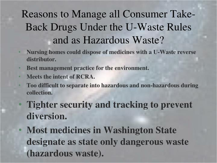 Reasons to Manage all Consumer Take-Back Drugs Under the U-Waste Rules and as Hazardous Waste?