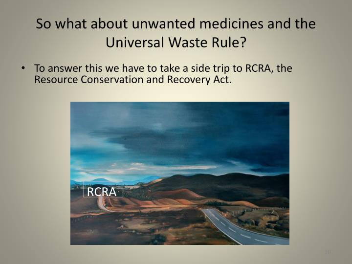 So what about unwanted medicines and the Universal Waste Rule?