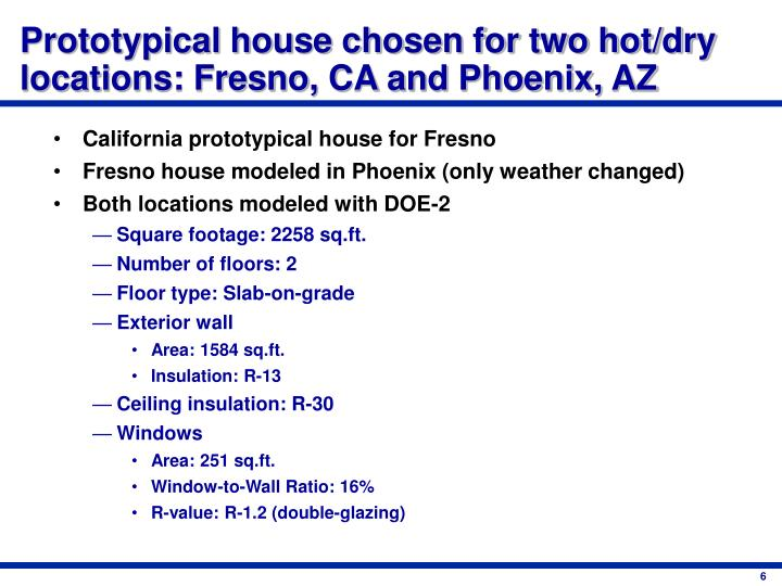 Prototypical house chosen for two hot/dry locations: Fresno, CA and Phoenix, AZ