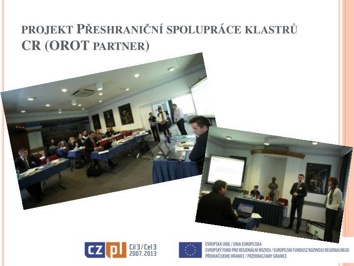 projekt Přeshraniční spolupráce klastrů CR (OROT partner)