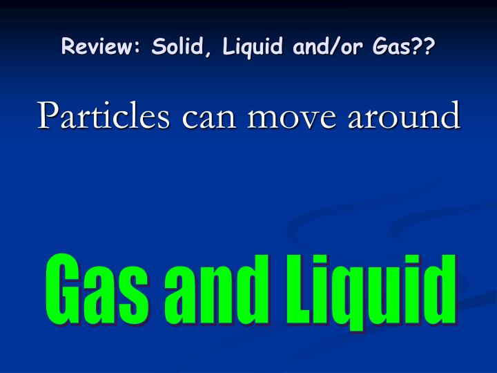 Review: Solid, Liquid and/or Gas??