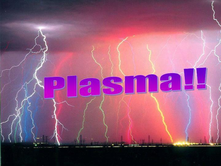 Plasma!!