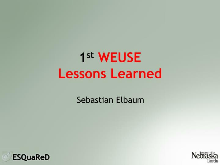 1 st weuse lessons learned