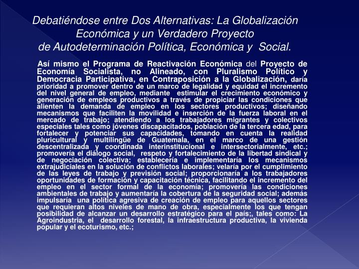 Debatiéndose entre Dos Alternativas: La Globalización Económica y un Verdadero Proyecto