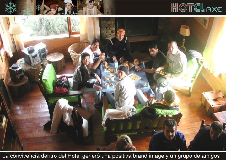 La convivencia dentro del Hotel generó una positiva brand image y un grupo de amigos