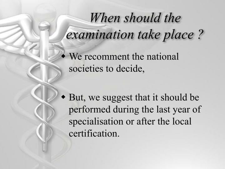 When should the examination take place ?