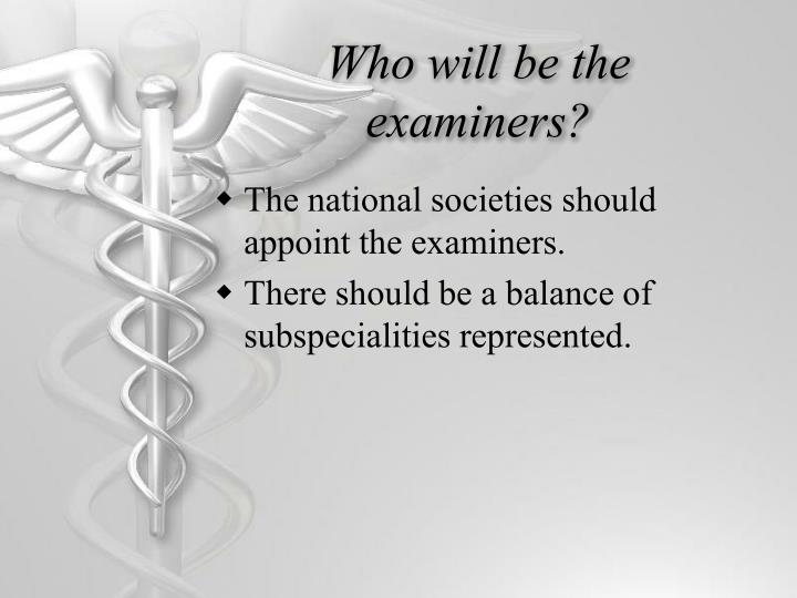 Who will be the examiners?