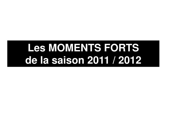 Les MOMENTS FORTS