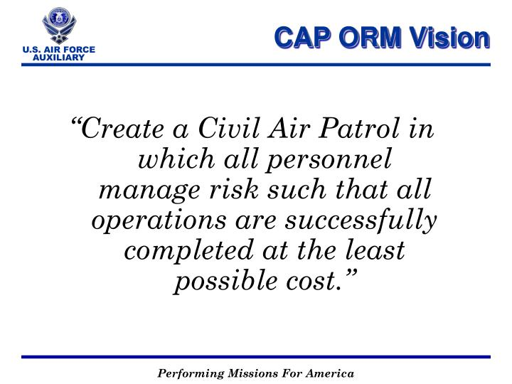"""Create a Civil Air Patrol in which all personnel manage risk such that all operations are successfully completed at the least possible cost."""