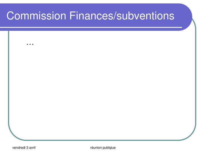 Commission Finances/subventions
