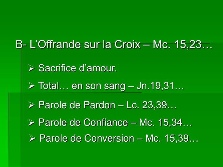 B- L'Offrande sur la Croix – Mc. 15,23…