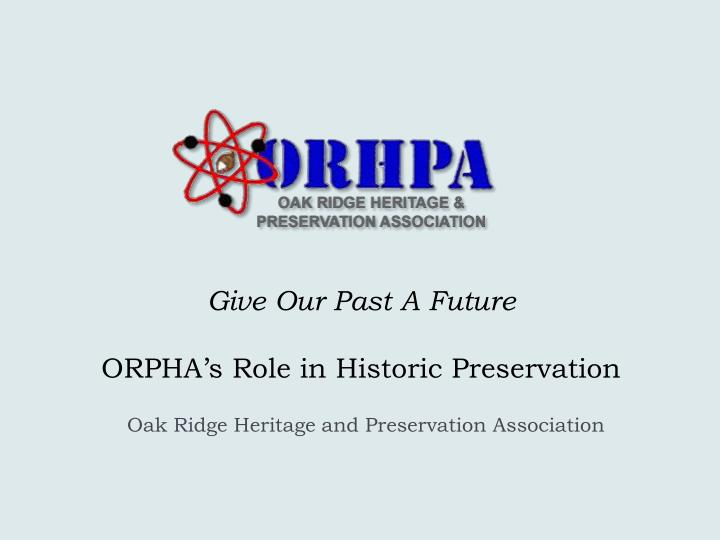 Give our past a future orpha s role in historic preservation