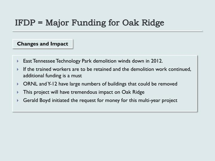 IFDP = Major Funding for Oak Ridge