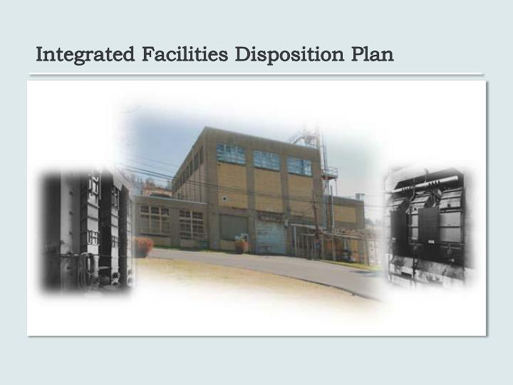 Integrated Facilities Disposition Plan
