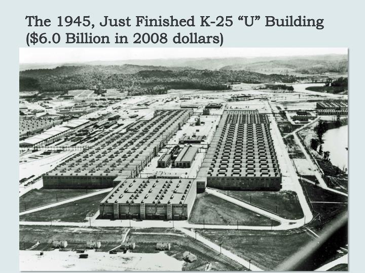 "The 1945, Just Finished K-25 ""U"" Building   ($6.0 Billion in 2008 dollars)"