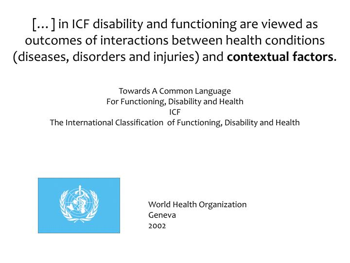 […] in ICF disability and functioning are viewed as