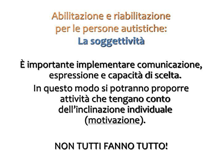 È importante implementare comunicazione, espressione e capacità di scelta.